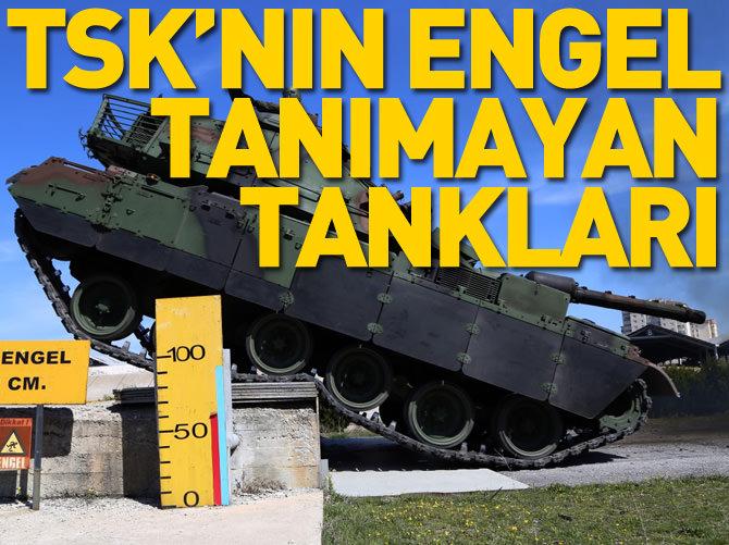 TSK'NIN ENGEL TANIMAYAN TANKLARI
