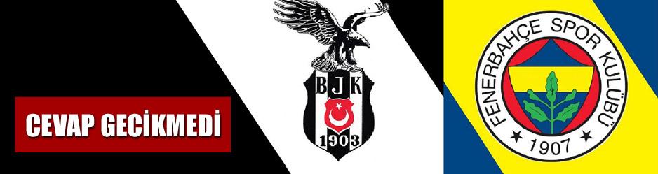 Beşiktaştan fenerbahçeye cevap gecikmedi