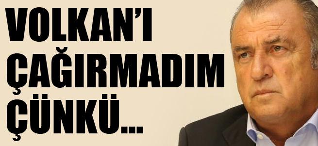 Fatih Terim: Volkan'� �a��rmad�m ��nk�...