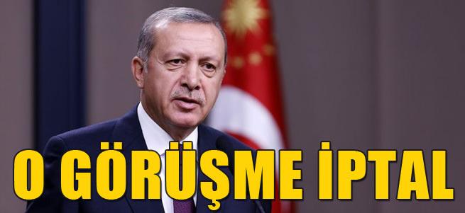 Cumhurba�kan Erdo�an o g�r��meyi iptal etti!