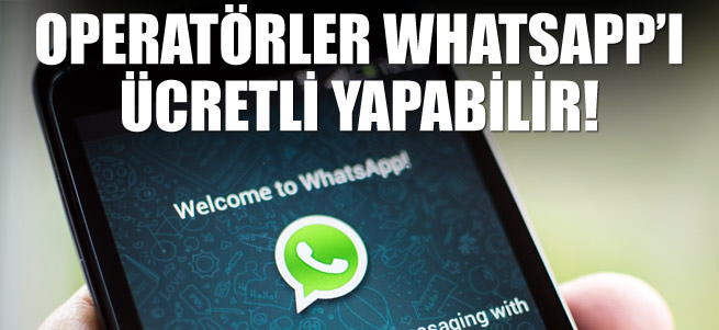 Operat�rler WhatsApp�� �cretli yapabilir!