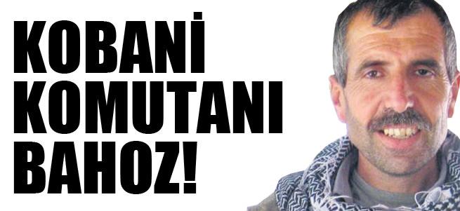 Kobani komutan� Bahoz!