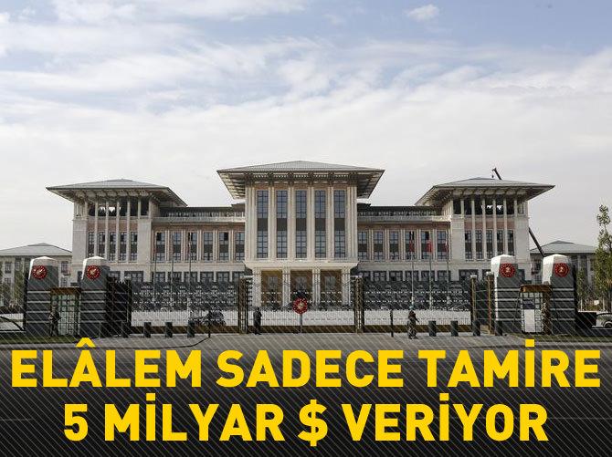 ELALEM SADECE TAMİRE 5 MİLYAR $ VERİYOR