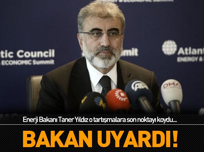 ENERJİ BAKANI TANER YILDIZ UYARDI!