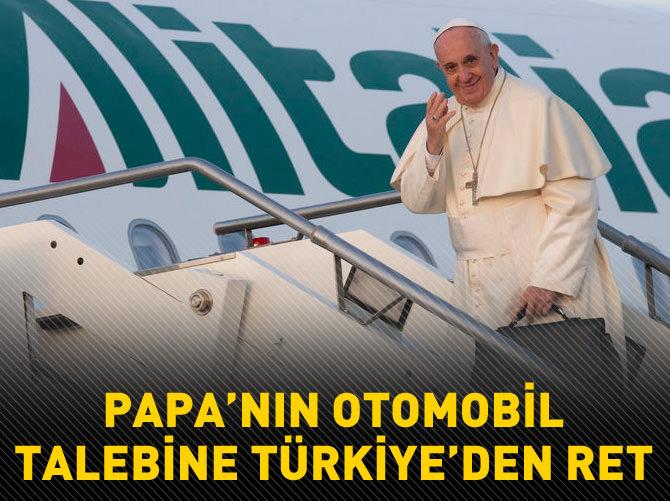 TÜRKİYE PAPA'NIN OTOMOBİL TALEBİNİ REDDEDECEK