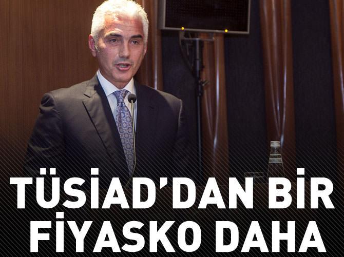 TÜSİAD'DAN BİR FİYASKO DAHA!