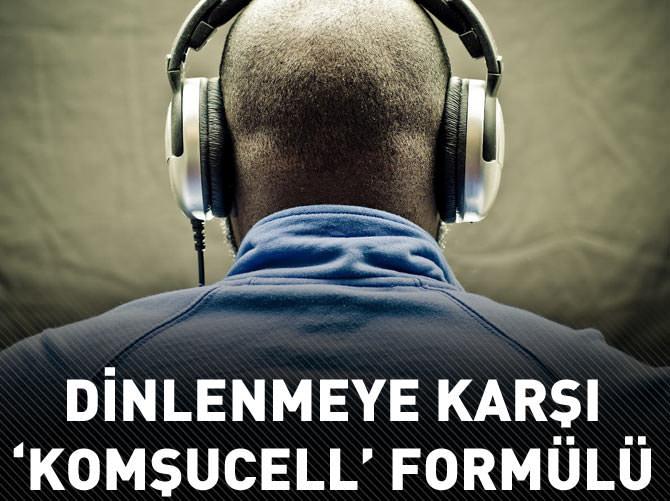 DİNLENMEYE KARŞI 'KOMŞUCELL' FORMÜLÜ