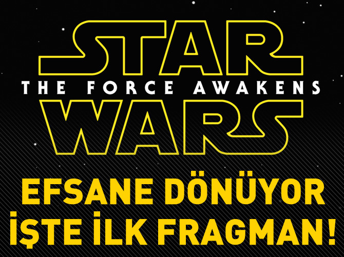 STAR WARS: THE FORCE AWAKENS'IN İLK FRAGMANI