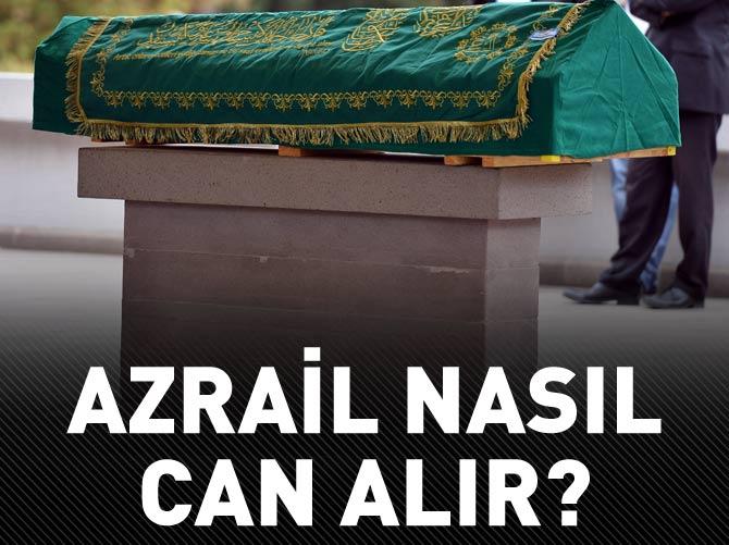 AZRAİL NASIL CAN ALIR?