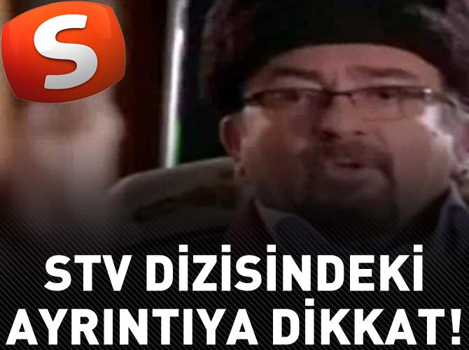 STV DİZİSİNDEKİ AYRINTIYA DİKKAT!