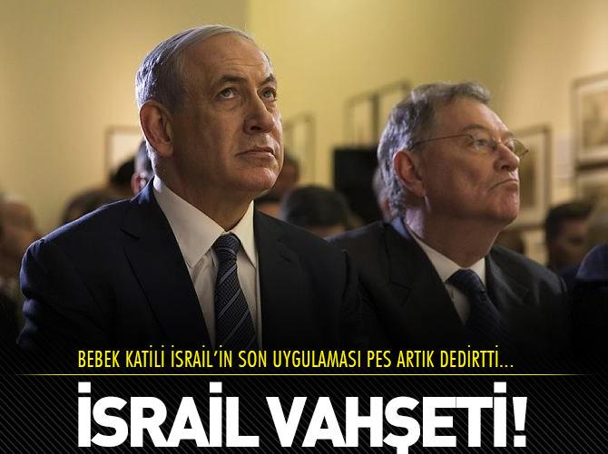 İSRAİL VAHŞETİ!