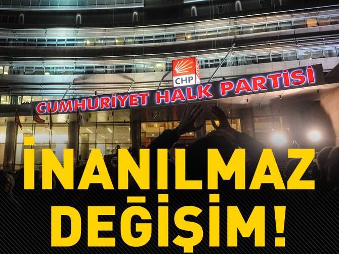 CHP'DE İNANILMAZ DEĞİŞİM!