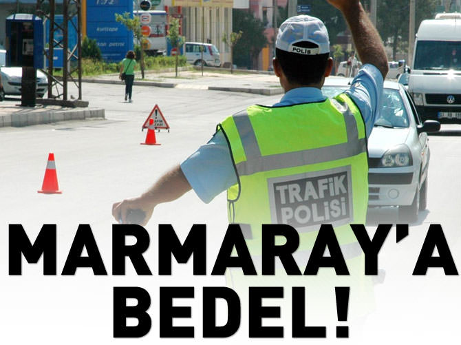 TRAFİKTE 10 YILDA 1 'MARMARAY'LIK CEZA KESİLDİ