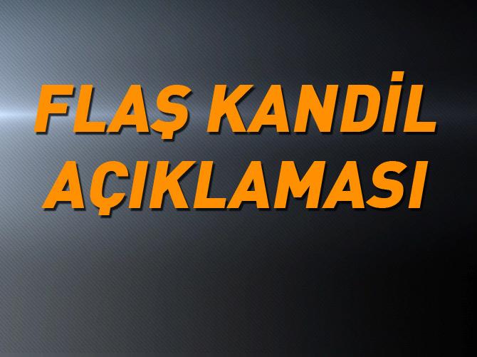 FLAŞ KANDİL AÇIKLAMASI!