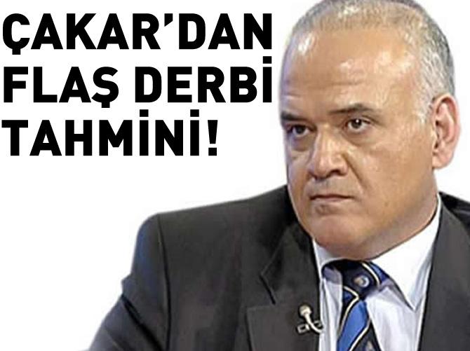 AHMET ÇAKAR'DAN FLAŞ DERBİ TAHMİNİ