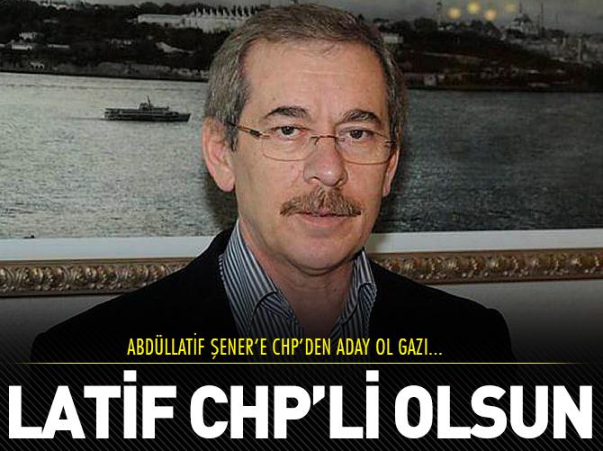 ABDÜLLATİF ŞENER CHP'Lİ OLSUN