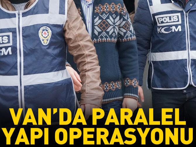VAN MERKEZLİ PARALEL YAPI OPERASYONU