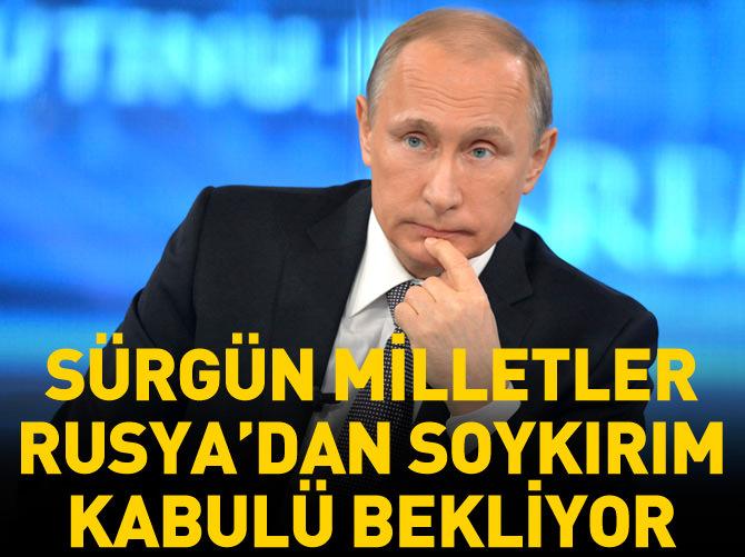SÜRGÜN MİLLETLER RUSYA'DAN SOYKIRIM KABULÜ BEKLİYOR