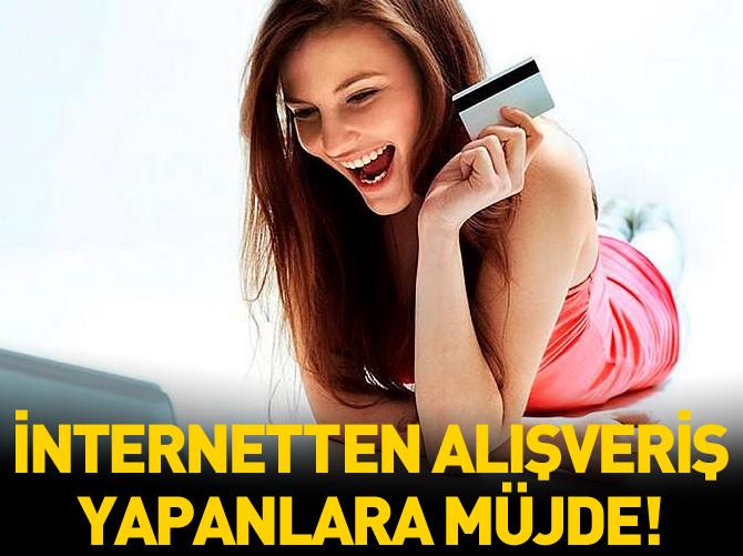 İNTERNETTEN ALIŞVERİŞ YAPANLARA MÜJDE!