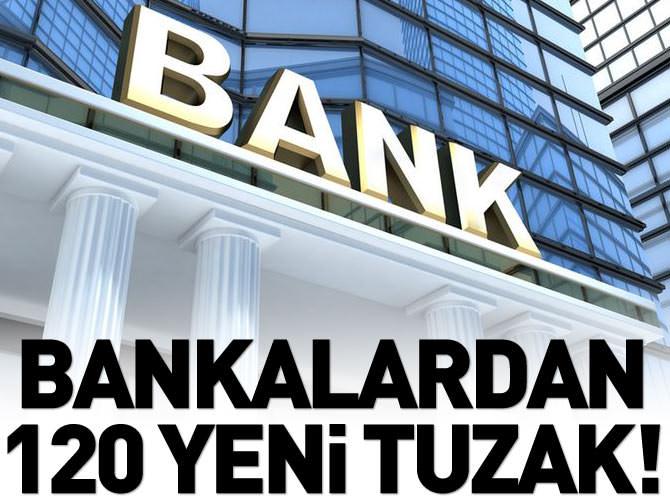 BANKALAR 120 TUZAKLA GERİ DÖNDÜ