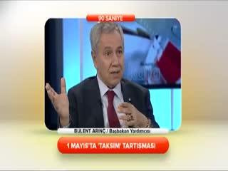 B�lent Ar�n� - 1 May�s'ta 'Taksim' tart��mas� 2