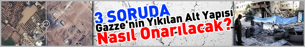 3 Soruda Gazze'nin Y�k�lan Alt Yap�s� Nas�l Onar�lacak?