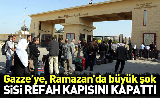 Sisi Refah sınır kapısını kapattı