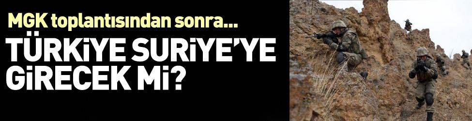 Türkiye Suriye'ye girecek mi? Önemli açıklama