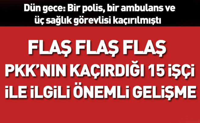 PKK Şırnak'ta 15 işçiyi kaçırdı