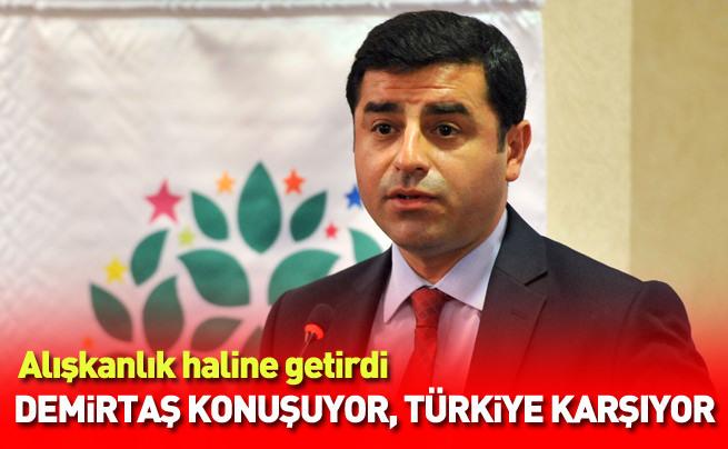 Demirtaş konuştukça Türkiye karışıyor