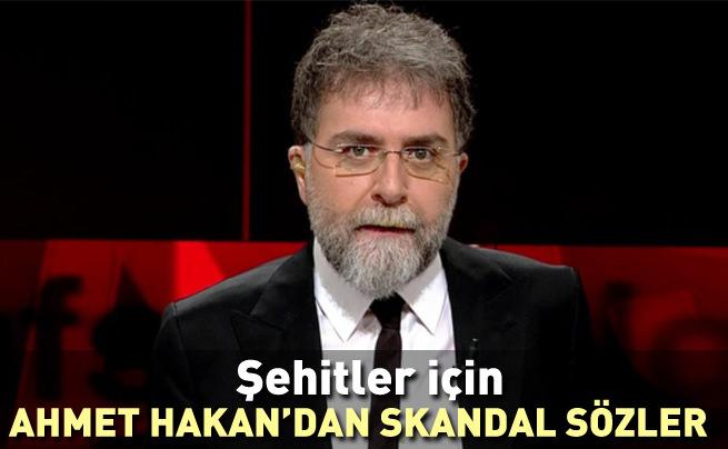Ahmet Hakan'dan şehitler için skandal sözler