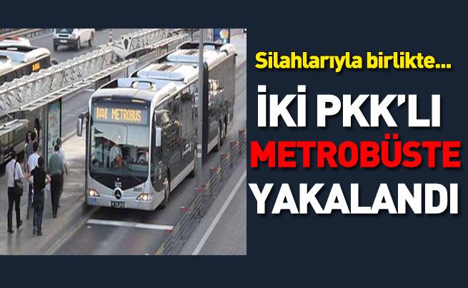 Silahlı iki PKK'lı metrobüste yakalandı