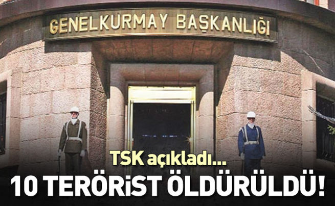 TSK: 10 terörist öldürüldü!