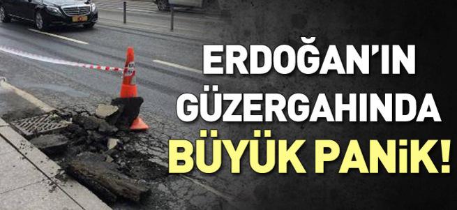 Erdoğan'ın güzergahında büyük panik