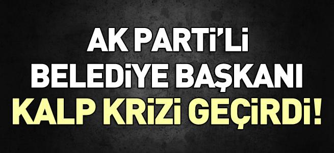 AK Parti'li belediye başkanı kalp krizi geçirdi