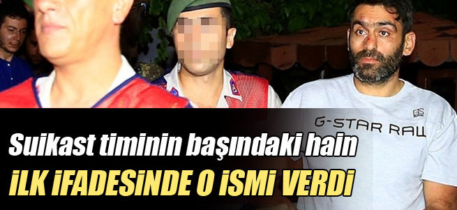 Erdoğan'a suikast timinin başındaki ismin ifadesine ulaşıldı
