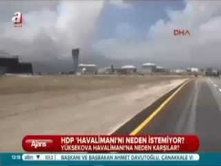 HDP Yüksekova Havaliman�'na neden kar��?