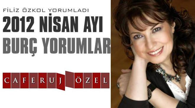 Filiz Özkol'dan Caferuj'a özel 2012 Nisan ay� burç yorumlar�