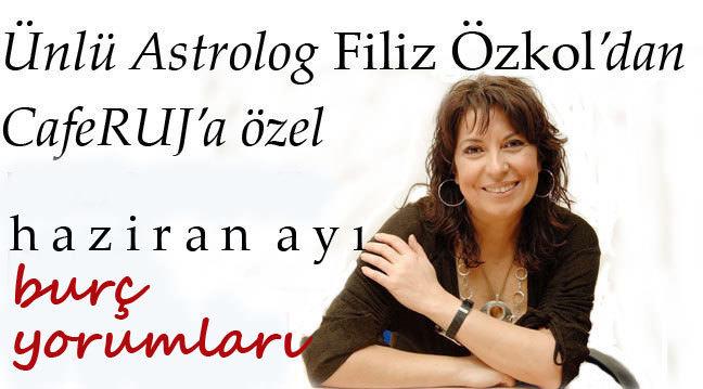 Filiz Özkol'dan 2013 Haziran ay� burç yorumlar�