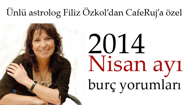 Filiz Özkol'dan 2014 Nisan ay� burç yorumlar�