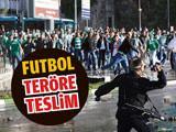 Futbol teröre teslim