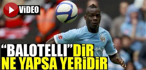 """""""Balotelli""""dir ne yapsa yeridir"""