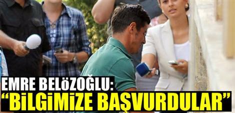 """Emre Belözoğlu: """"Bilgimize başvurdular"""""""