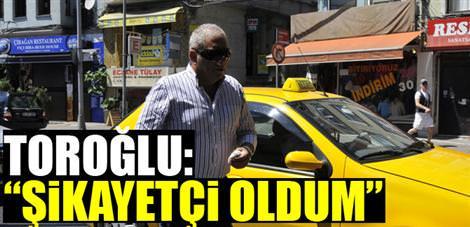 "Erman Toro�lu: ""�ikayet�i oldum"""