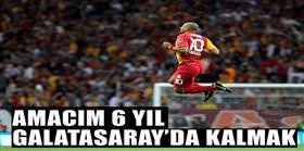"""""""Amacım Galatasaray'da 6 yıl kalmak''"""