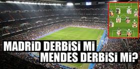Madrid derbisi mi, Mendes derbisi mi?