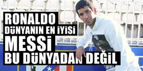 """""""Ronaldo dünyanın en iyisi, Messi bu dünyadan değil"""""""