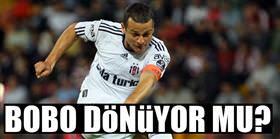Bobo Türkiye'ye mi dönüyor?