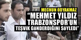 """""""Mehmet Y. Trabzon'un teşvik gönderdiğini söyledi"""""""
