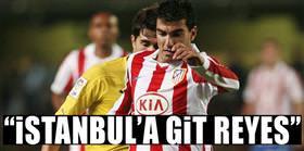 'İstanbul'a git Reyes'